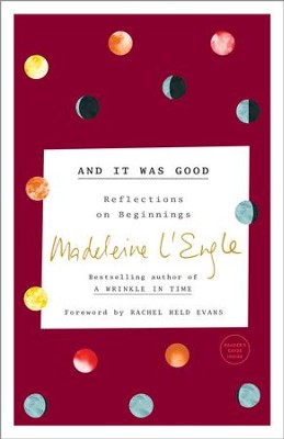 And It Was Good: Reflections on Beginnings - eBook  -     By: Madeleine L'Engle