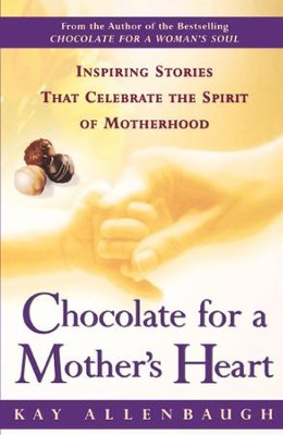 Chocolate For a Mother's Heart: Inspiring Stories That Celebrate the Spirit of Motherhood - eBook  -     By: Kay Allenbaugh