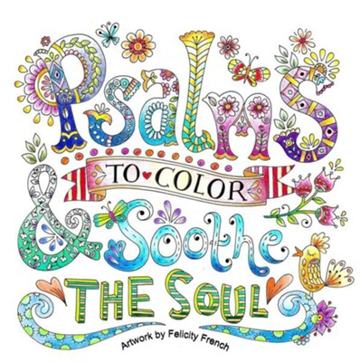 Psalms to Color and Soothe the Soul  -     By: Felicity French