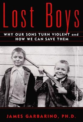 Lost Boys: Why our Sons Turn Violent and How We Can Save Them - eBook  -     By: James Garbarino Ph.D.