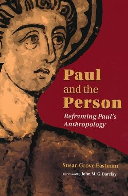 Paul and the Person: Reframing Paul's Anthropology  -     By: Susan G. Eastman