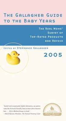 The Gallagher Guide to the Baby Years, 2005 Edition: The Real Moms' Survey of Top-Rated Products and Advice - eBook  -     By: Stephanie Gallagher
