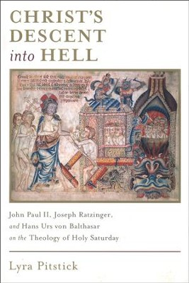Christ's Descent into Hell: John Paul II, Joseph Ratzinger,  and Hans Urs von Balthasar on the Theology of Holy Saturday  -     By: Alyssa Lyra Pitstick