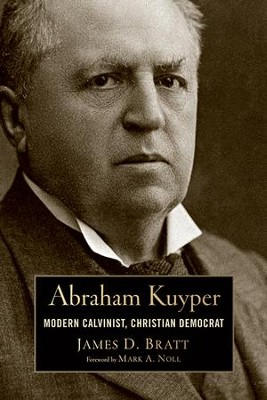 Abraham Kuyper: Modern Calvinist, Christian Democrat   -     By: James D. Bratt