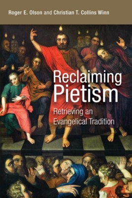 Reclaiming Pietism: Retrieving an Evangelical Tradition   -     By: Roger E. Olson, Christian T. Collins Winn