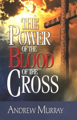 The Power of the Blood of the Cross  2 Volumes in 1  -     By: Andrew Murray