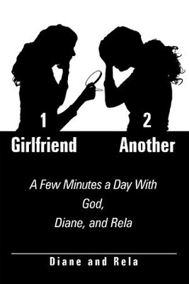 1 Girlfriend 2 Another: A Few Minutes a Day with God, Diane, and Rela - eBook  -     By: Diane & Rela