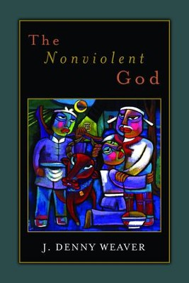 The Nonviolent God  -     By: J. Denny Weaver