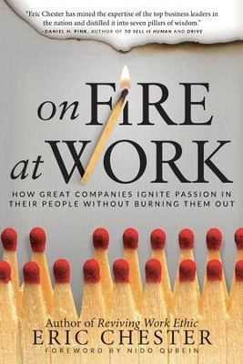 On Fire at Work: How Great Companies Ignite Passion in Their People Without Burning Them Out - eBook  -     By: Eric Chester