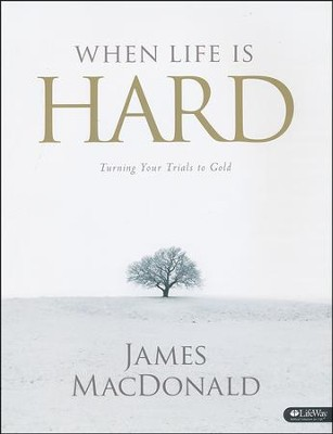 When Life is Hard: Turning Your Trials into Gold, Member Book  -     By: James MacDonald
