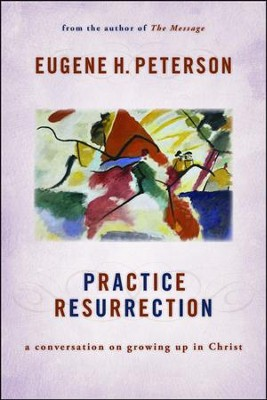 Practice Resurrection: A Conversation on Growing Up in Christ  -     By: Eugene H. Peterson