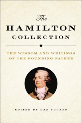 The Hamilton Collection: The Wisdom and Writings of the Founding Father - eBook  -     Edited By: Dan Tucker