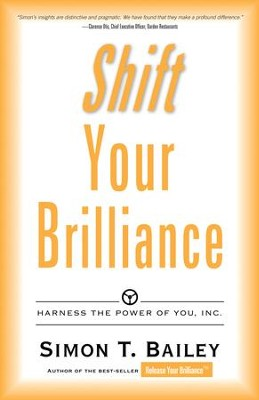 Shift Your Brilliance: Harness the Power of You, Inc. - eBook  -     By: Simon T. Bailey