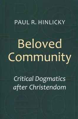 Beloved Community: Critical Dogmatics after Christendom  -     By: Paul R. Hinlicky