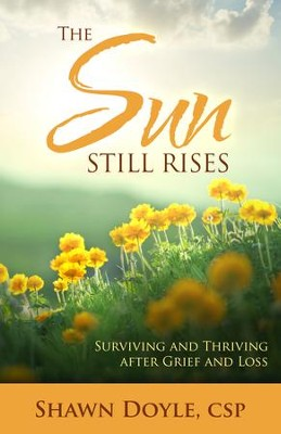 The Sun Still Rises: Surviving and Thriving after Grief and Loss - eBook  -     By: Shawn Doyle