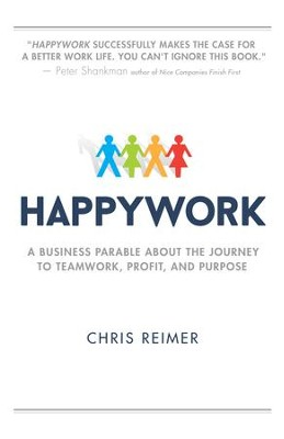 Happywork: A Business Parable About the Journey to Teamwork, Profit, and Purpose - eBook  -     By: Chris Reimer