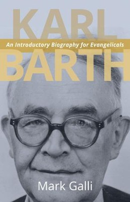 Karl Barth: An Introductory Biography for Evangelicals  -     By: Mark Galli