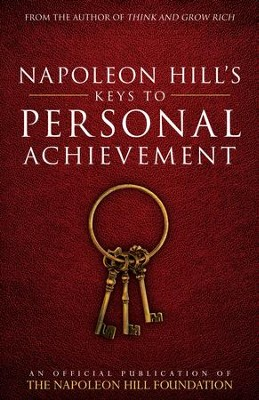 Napoleon Hill's Keys to Personal Achievement: An Official Publication of The Napoleon Hill Foundation - eBook  -     By: Napoleon Hill