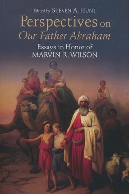 Perspectives on Our Father Abraham: Essays in Honor of Marvin R. Wilson  -     Edited By: Steven A. Hunt