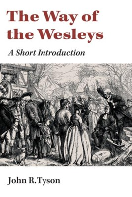 The Way of the Wesleys: A Short Introduction  -     By: John R. Tyson