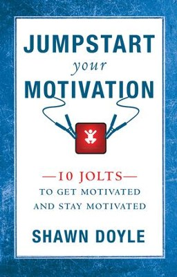 Jumpstart Your Motivation: 10 Jolts to Get Motivated and Stay Motivated - eBook  -     By: Shawn Doyle