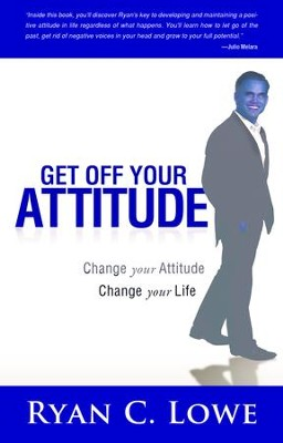 Get Off Your Attitude: Change your Attitude Change your Life - eBook  -     By: Ryan C. Lowe