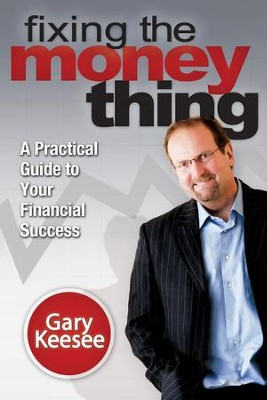 Fixing the Money Thing: A Practical Guide to Your Financial Success - eBook  -     By: Gary Keesee