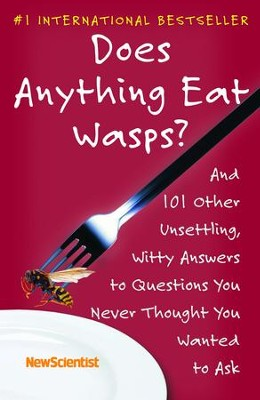 Does Anything Eat Wasps?: And 101 Other Unsettling, Witty Answers to Questions You Never Thought You Wanted to Ask - eBook  -     By: NewScientist