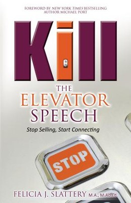 Kill the Elevator Speech: Stop Selling, Start Connecting - eBook  -     By: Felicia J. Slattery