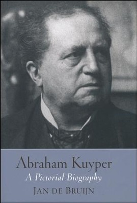 Abraham Kuyper: A Pictorial Biography  -     By: Jan de Bruijn