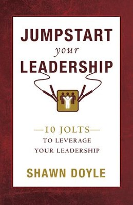 Jumpstart Your Leadership: 10 Jolts To Leverage Your Leadership - eBook  -     By: Shawn Doyle