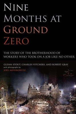 Nine Months at Ground Zero: The Story of the Brotherhood of Workers Who Took on a Job Like No Other - eBook  -     By: Glenn Stout, Charles Vitchers, Robert Gray