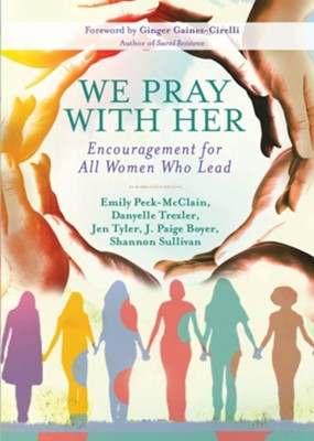 We Pray with Her: Encouragement for All Women Who Lead  -     By: Emily Peck-McClain, Danyelle Trexler