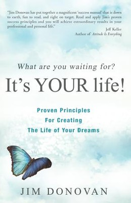 What Are You Waiting For? It's YOUR Life: Proven Principles for Creating the Life of Your Dreams - eBook  -     By: Jim Donovan