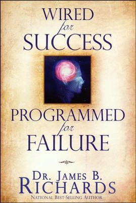 Wired for Success, Programmed for Failure  -     By: Dr. James B. Richards