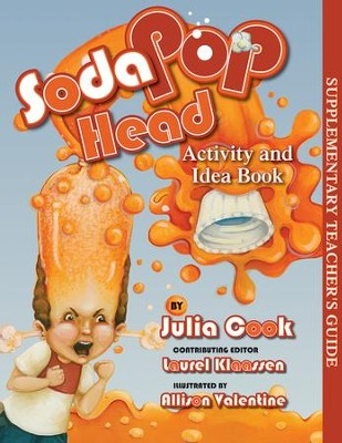 Soda Pop Head - Activity and Idea Book  -     By: Julia Cook     Illustrated By: Allison Valentine