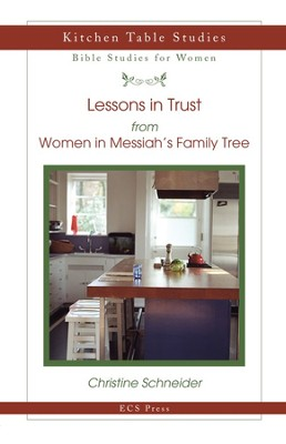 Lessons in Trust: from Women in Messiah's Family Tree  -     By: Christine Schneider