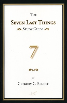 The Seven Last Things: A Study Guide on Revelation 19-21  -     By: Gregory C. Benoit