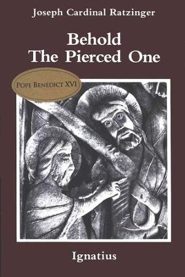 Behold the Pierced One  -     By: Joseph Ratzinger
