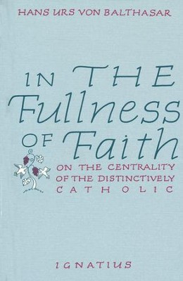 In the Fullness of Faith: On the Centrality of the  Distinctively Catholic  -     By: Henri de Lubac