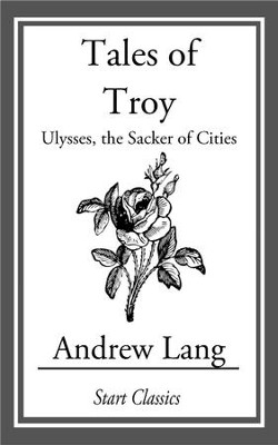 Tales of Troy: Ulysses, the Sacker of Cities - eBook  -     By: Andrew Lang