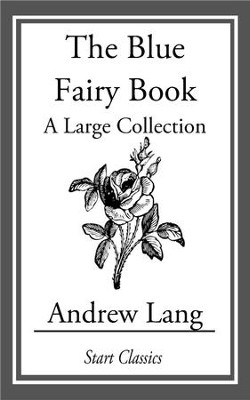 The Blue Fairy Book: A Large Collection - eBook  -     By: Andrew Lang