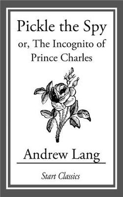 Pickle the Spy: or, The Incognito of Prince Charles - eBook  -     By: Andrew Lang