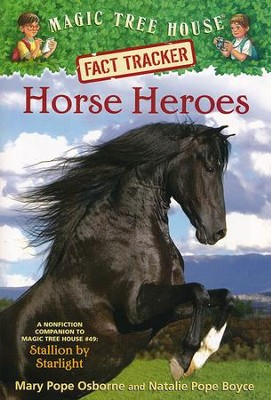 Magic Tree House Fact Tracker #27: Horse Heroes: A Nonfiction Companion to Magic Tree House #49: Stallion by Starlight  -     By: Mary Pope Osborne, Natalie Pope Boyce     Illustrated By: Sal Murdocca
