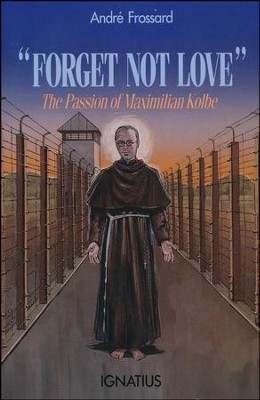 Forget Not Love: The Passion of Maximilian  Kolbe  -     By: Andre Frossard