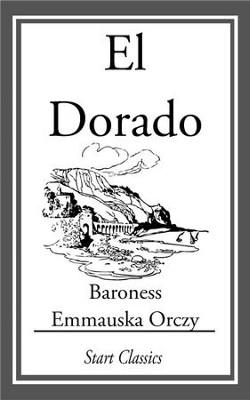 El Dorado - eBook  -     By: Emmauska Orczy