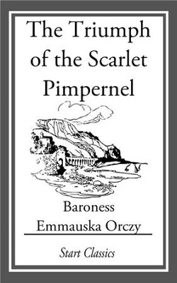 The Triumph of the Scarlet Pimpernel - eBook  -     By: Emmauska Orczy