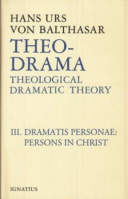 Theo-Drama Volume III: Theological Dramatic Theory: Dramatis Personae: Persons in Christ  -     By: Hans Urs von Balthasar