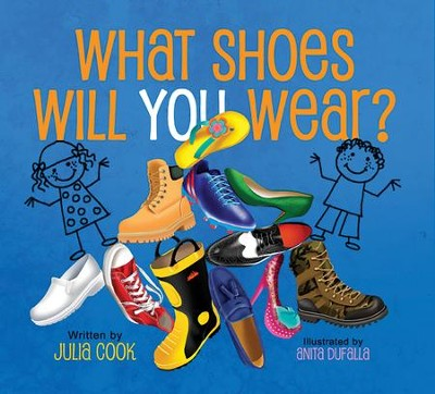 What Shoes Will You Wear?  -     By: Julia Cook     Illustrated By: Anita DuFalla