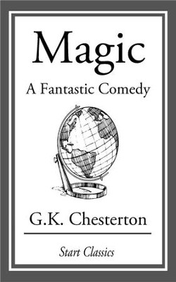 Magic: A Fantastic Comedy - eBook  -     By: G.K. Chesterton